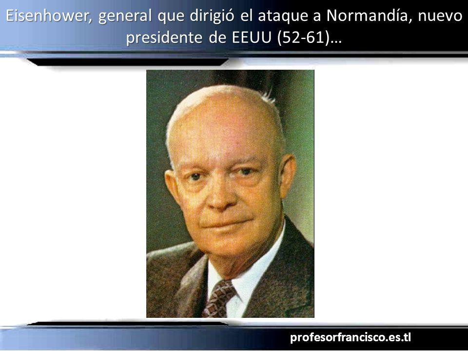 profesorfrancisco.es.tl Eisenhower, general que dirigió el ataque a Normandía, nuevo presidente de EEUU (52-61)…