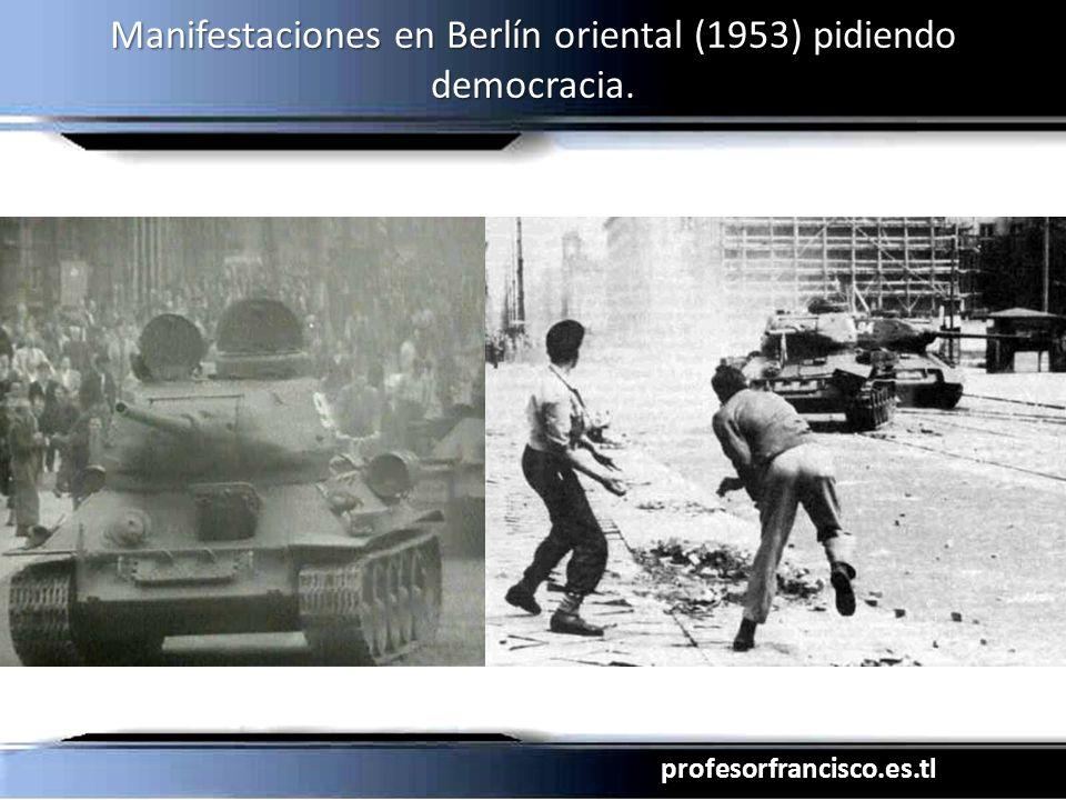 profesorfrancisco.es.tl Manifestaciones en Berlín oriental (1953) pidiendo democracia.