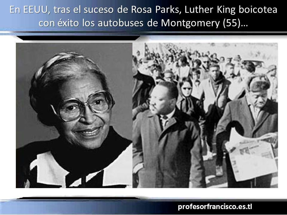 profesorfrancisco.es.tl En EEUU, tras el suceso de Rosa Parks, Luther King boicotea con éxito los autobuses de Montgomery (55)…
