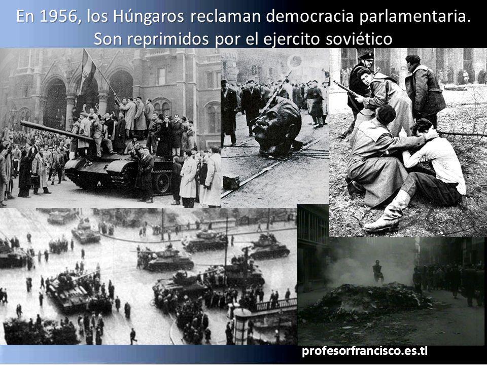 profesorfrancisco.es.tl En 1956, los Húngaros reclaman democracia parlamentaria. Son reprimidos por el ejercito soviético