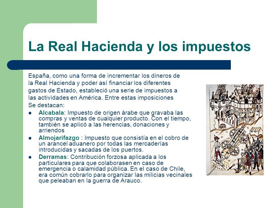La Real Hacienda y los impuestos España, como una forma de incrementar los dineros de la Real Hacienda y poder así financiar los diferentes gastos de