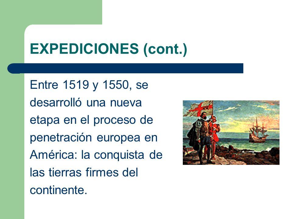 EXPEDICIONES (cont.) Entre 1519 y 1550, se desarrolló una nueva etapa en el proceso de penetración europea en América: la conquista de las tierras fir