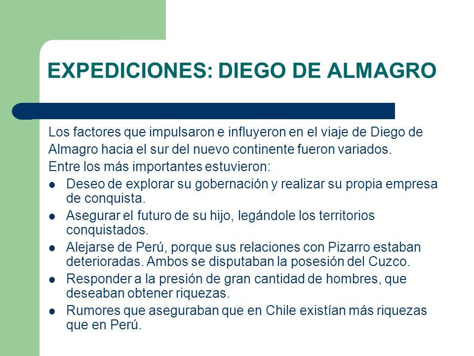 EXPEDICIONES: DIEGO DE ALMAGRO Los factores que impulsaron e influyeron en el viaje de Diego de Almagro hacia el sur del nuevo continente fueron varia