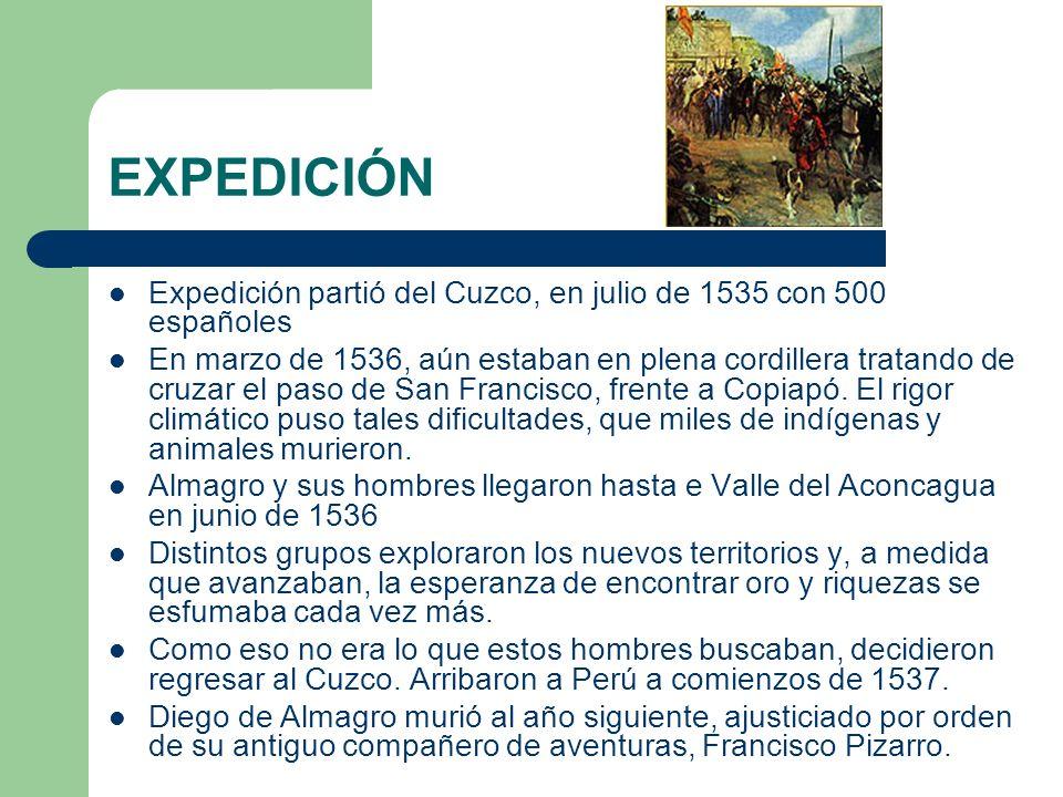 EXPEDICIÓN Expedición partió del Cuzco, en julio de 1535 con 500 españoles En marzo de 1536, aún estaban en plena cordillera tratando de cruzar el pas