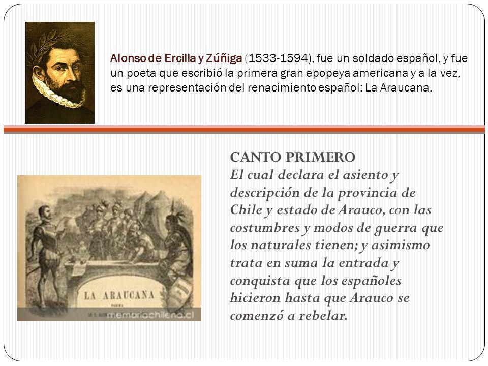 Alonso de Ercilla y Zúñiga (1533-1594), fue un soldado español, y fue un poeta que escribió la primera gran epopeya americana y a la vez, es una repre