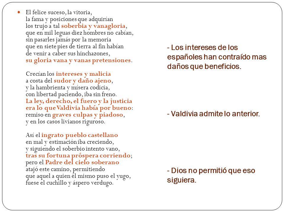 - Los intereses de los españoles han contraído mas daños que beneficios. - Valdivia admite lo anterior. - Dios no permitió que eso siguiera. El felice