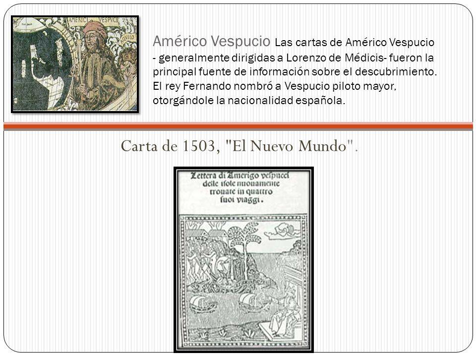 Américo Vespucio Las cartas de Américo Vespucio - generalmente dirigidas a Lorenzo de Médicis- fueron la principal fuente de información sobre el desc