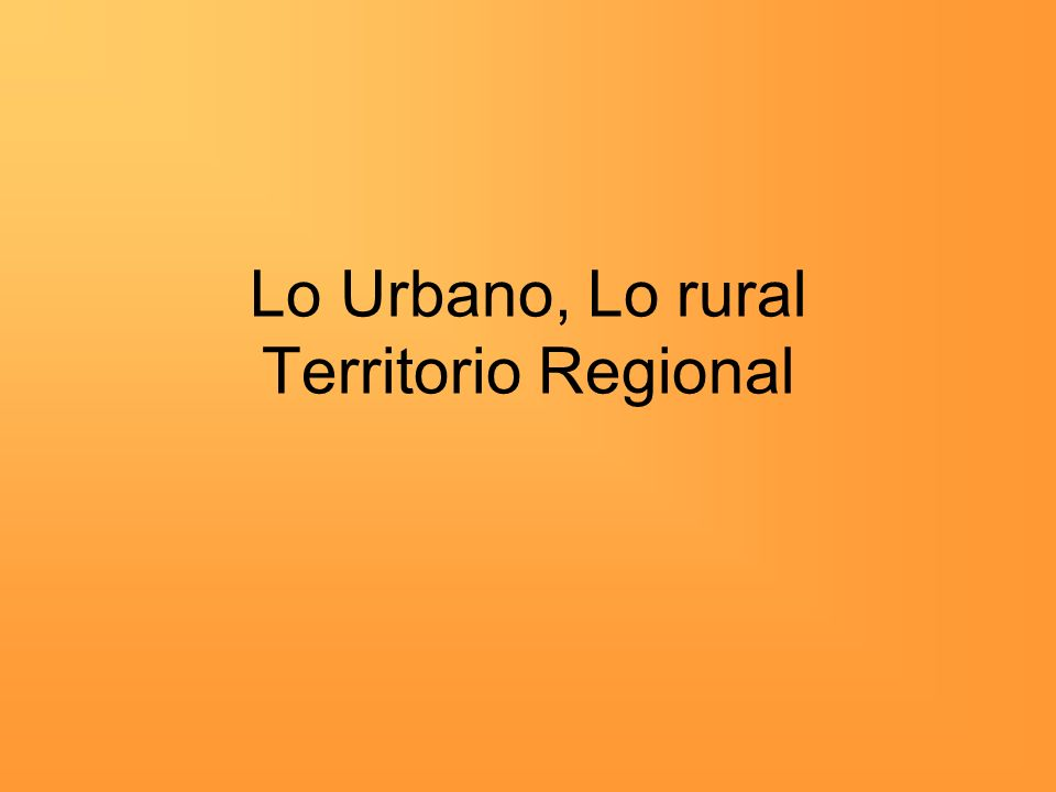 Lo Urbano, Lo rural Territorio Regional