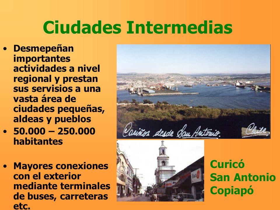 Ciudades Intermedias Desmepeñan importantes actividades a nivel regional y prestan sus servisios a una vasta área de ciudades pequeñas, aldeas y puebl