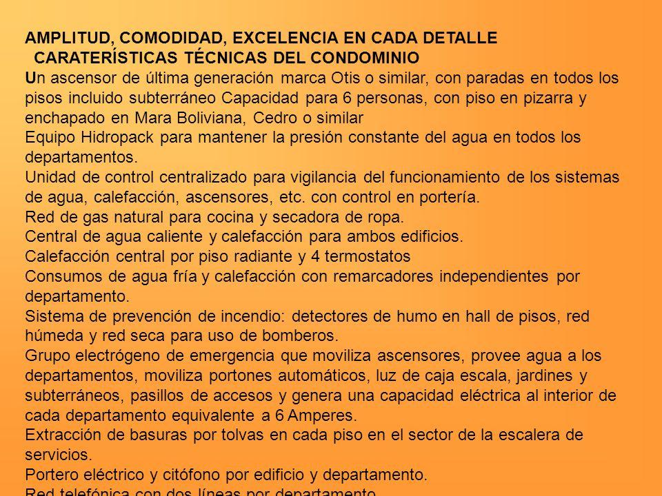 AMPLITUD, COMODIDAD, EXCELENCIA EN CADA DETALLE CARATERÍSTICAS TÉCNICAS DEL CONDOMINIO Un ascensor de última generación marca Otis o similar, con para