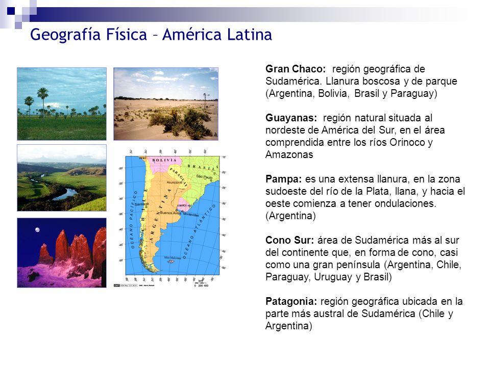 Geografía Física – América Latina Gran Chaco: región geográfica de Sudamérica. Llanura boscosa y de parque (Argentina, Bolivia, Brasil y Paraguay) Gua