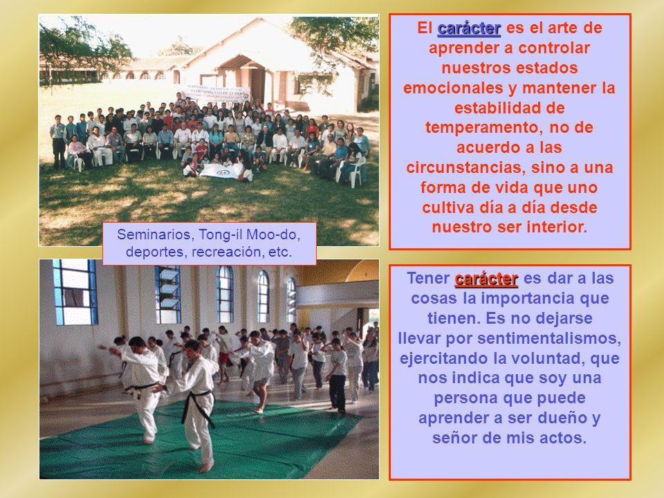 Seminarios, Tong-il Moo-do, deportes, recreación, etc. carácter El carácter es el arte de aprender a controlar nuestros estados emocionales y mantener