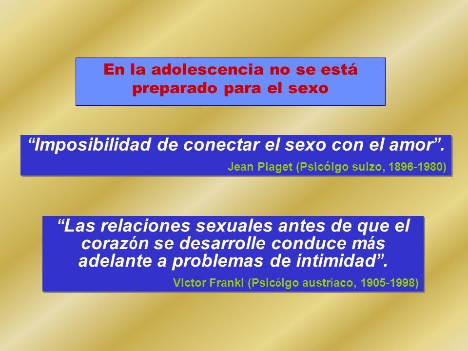 Imposibilidad de conectar el sexo con el amor. Jean Piaget (Psicólgo suizo, 1896-1980) Imposibilidad de conectar el sexo con el amor. Jean Piaget (Psi