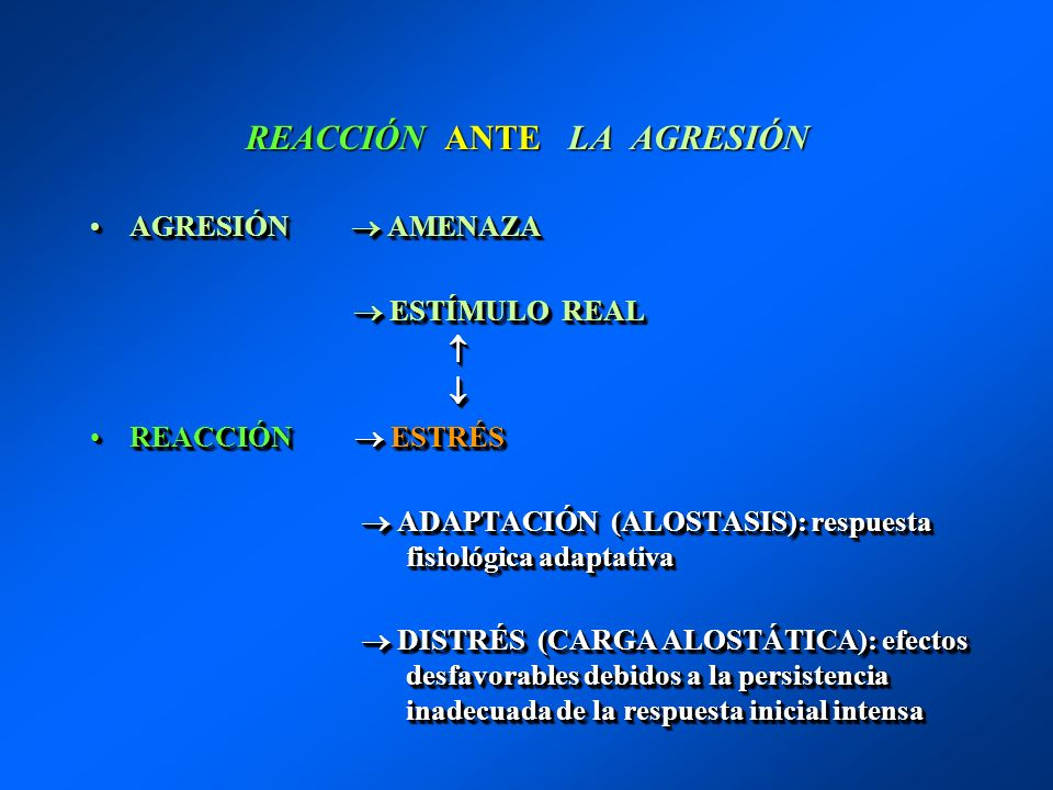 REACCIÓN ANTE LA AGRESIÓN AGRESIÓN AMENAZAAGRESIÓN AMENAZA ESTÍMULO REAL ESTÍMULO REAL REACCIÓN ESTRÉSREACCIÓN ESTRÉS ADAPTACIÓN (ALOSTASIS): respuest