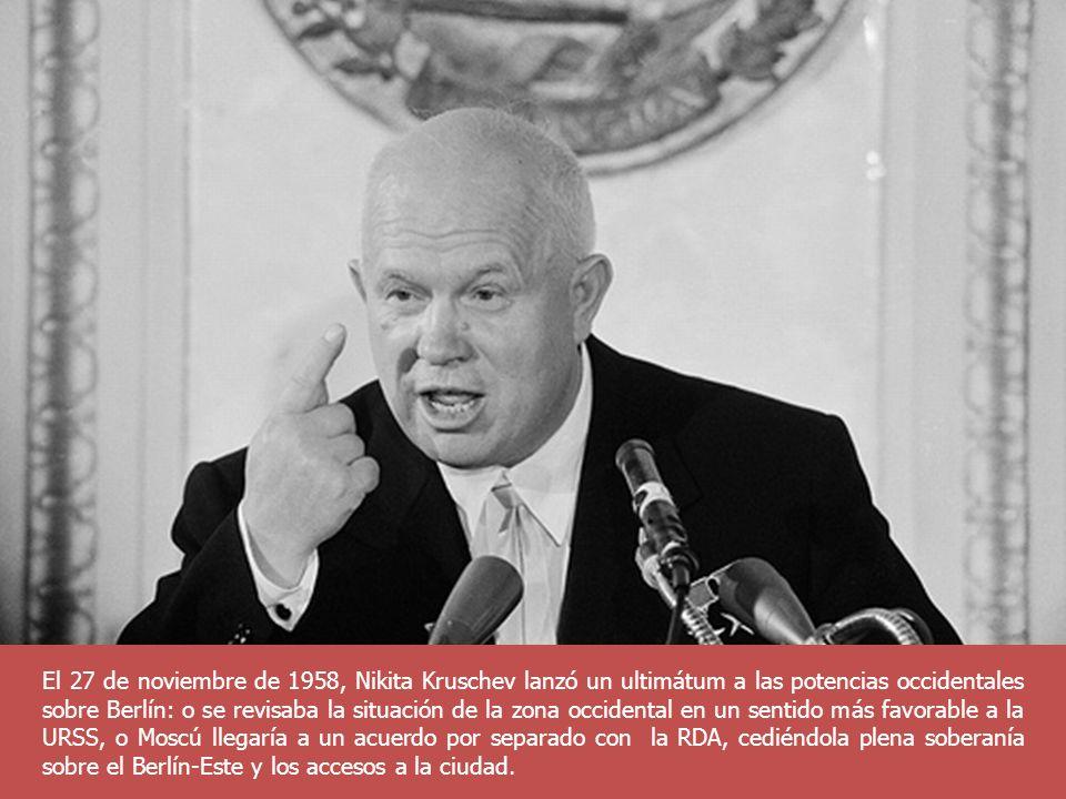 El 27 de noviembre de 1958, Nikita Kruschev lanzó un ultimátum a las potencias occidentales sobre Berlín: o se revisaba la situación de la zona occide