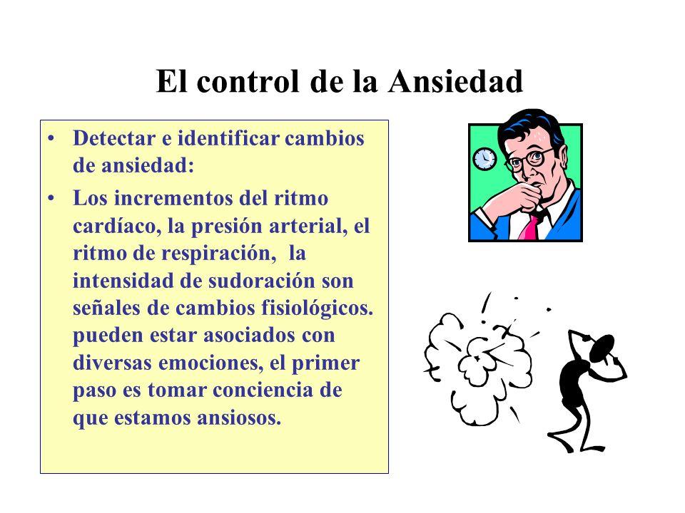 El control de la Ansiedad Detectar e identificar cambios de ansiedad: Los incrementos del ritmo cardíaco, la presión arterial, el ritmo de respiración