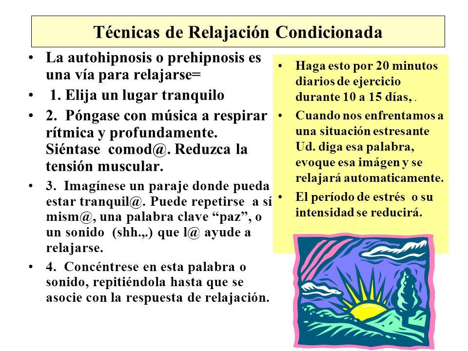 Técnicas de Relajación Condicionada La autohipnosis o prehipnosis es una vía para relajarse= 1. Elija un lugar tranquilo 2. Póngase con música a respi