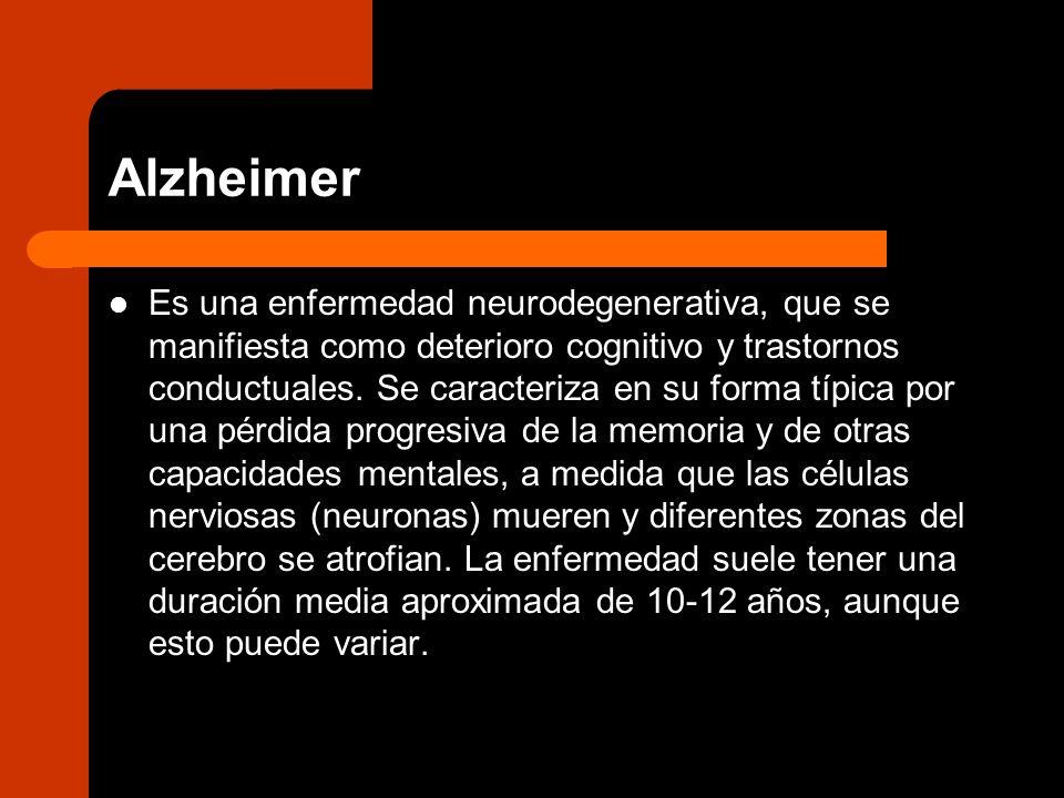 Alzheimer Es una enfermedad neurodegenerativa, que se manifiesta como deterioro cognitivo y trastornos conductuales. Se caracteriza en su forma típica