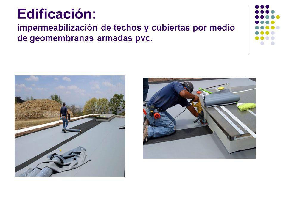 Edificación: impermeabilización de techos y cubiertas por medio de geomembranas armadas pvc.
