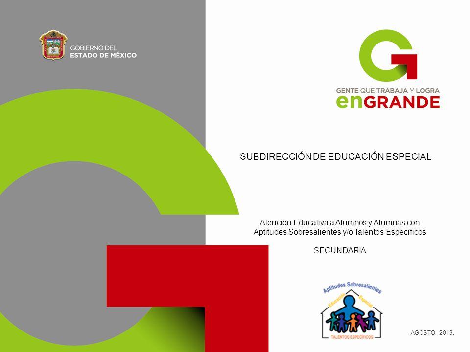 SUBDIRECCIÓN DE EDUCACIÓN ESPECIAL AGOSTO, 2013. Atención Educativa a Alumnos y Alumnas con Aptitudes Sobresalientes y/o Talentos Específicos SECUNDAR