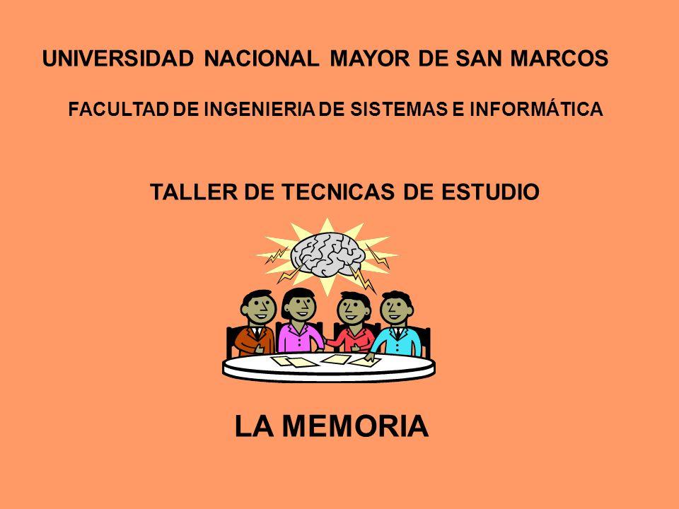UNIVERSIDAD NACIONAL MAYOR DE SAN MARCOS FACULTAD DE INGENIERIA DE SISTEMAS E INFORMÁTICA TALLER DE TECNICAS DE ESTUDIO LA MEMORIA