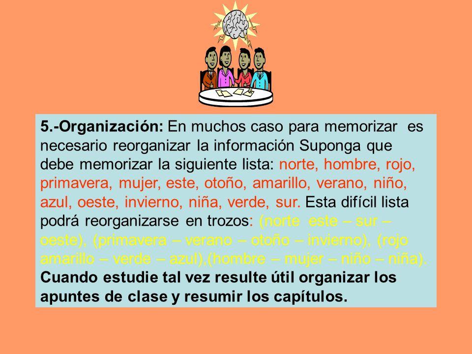 5.-Organización: En muchos caso para memorizar es necesario reorganizar la información Suponga que debe memorizar la siguiente lista: norte, hombre, r