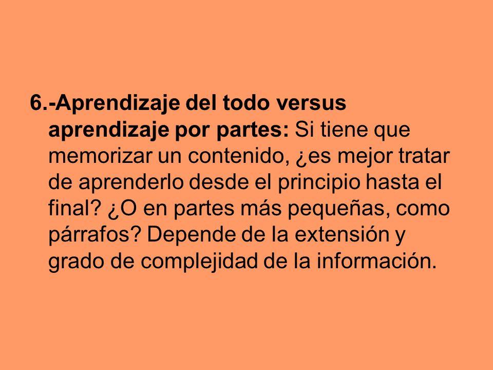 6.-Aprendizaje del todo versus aprendizaje por partes: Si tiene que memorizar un contenido, ¿es mejor tratar de aprenderlo desde el principio hasta el