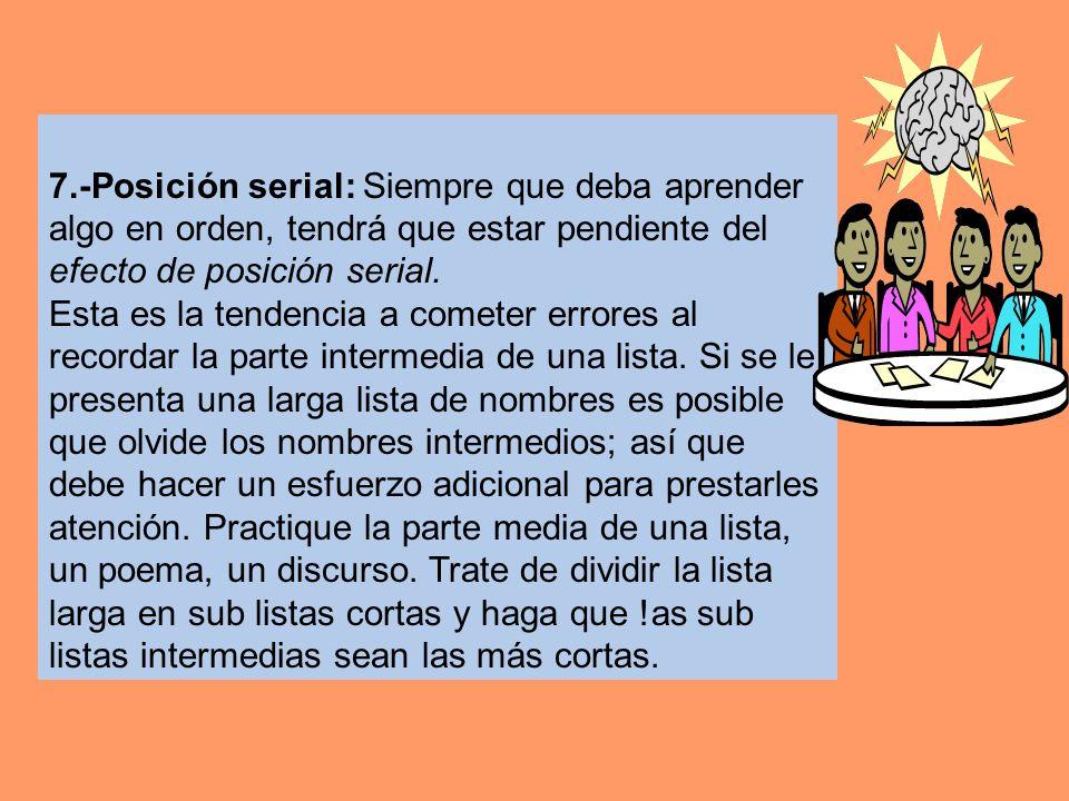 7.-Posición serial: Siempre que deba aprender algo en orden, tendrá que estar pendiente del efecto de posición serial. Esta es la tendencia a cometer