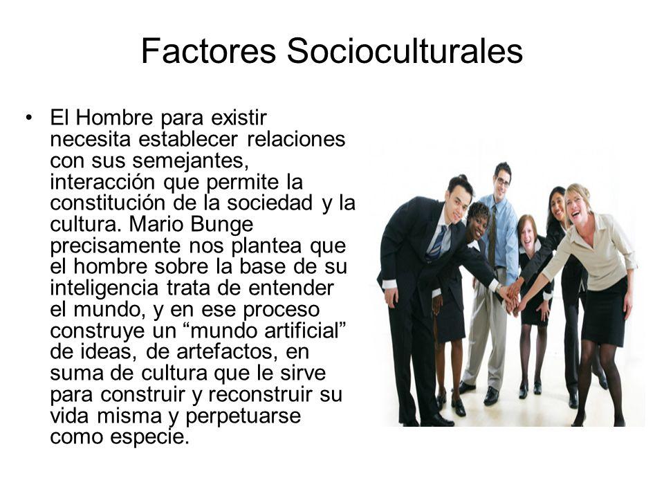 Factores Socioculturales El Hombre para existir necesita establecer relaciones con sus semejantes, interacción que permite la constitución de la socie