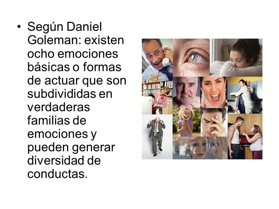 Según Daniel Goleman: existen ocho emociones básicas o formas de actuar que son subdivididas en verdaderas familias de emociones y pueden generar dive