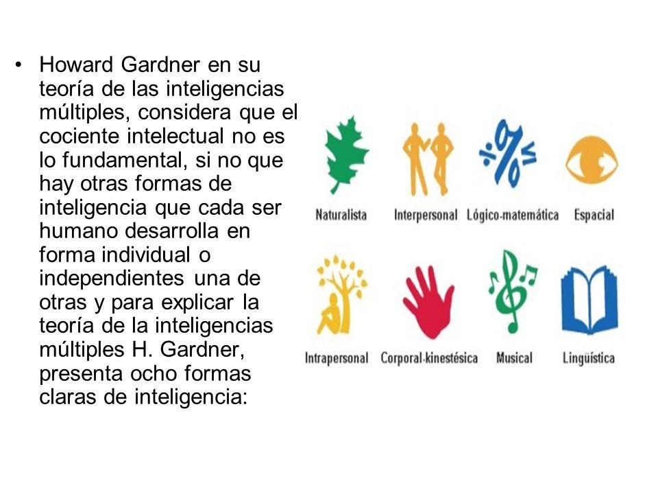 Howard Gardner en su teoría de las inteligencias múltiples, considera que el cociente intelectual no es lo fundamental, si no que hay otras formas de