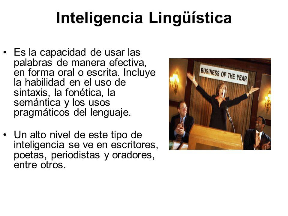 Inteligencia Lingüística Es la capacidad de usar las palabras de manera efectiva, en forma oral o escrita. Incluye la habilidad en el uso de sintaxis,
