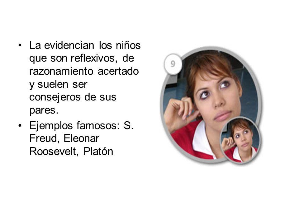 La evidencian los niños que son reflexivos, de razonamiento acertado y suelen ser consejeros de sus pares. Ejemplos famosos: S. Freud, Eleonar Rooseve