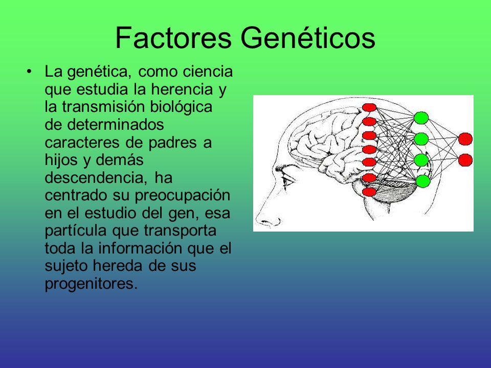 Factores Genéticos La genética, como ciencia que estudia la herencia y la transmisión biológica de determinados caracteres de padres a hijos y demás d