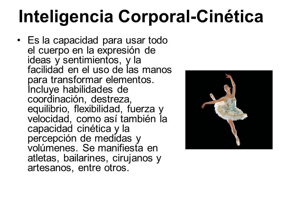 Inteligencia Corporal-Cinética Es la capacidad para usar todo el cuerpo en la expresión de ideas y sentimientos, y la facilidad en el uso de las manos