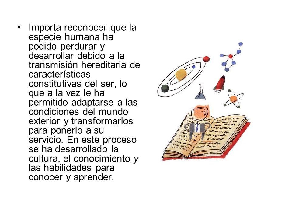 Importa reconocer que la especie humana ha podido perdurar y desarrollar debido a la transmisión hereditaria de características constitutivas del ser,