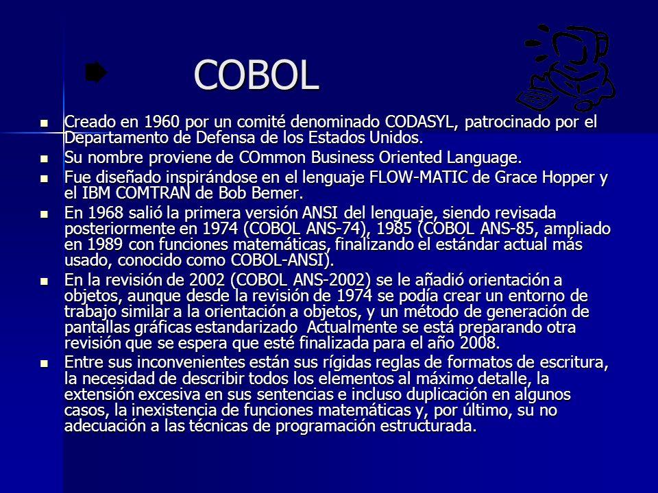COBOL Creado en 1960 por un comité denominado CODASYL, patrocinado por el Departamento de Defensa de los Estados Unidos. Creado en 1960 por un comité