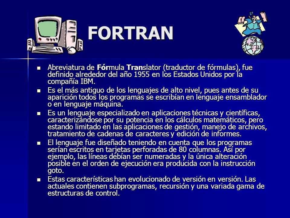 FORTRAN Abreviatura de Fórmula Translator (traductor de fórmulas), fue definido alrededor del año 1955 en los Estados Unidos por la compañía IBM. Abre
