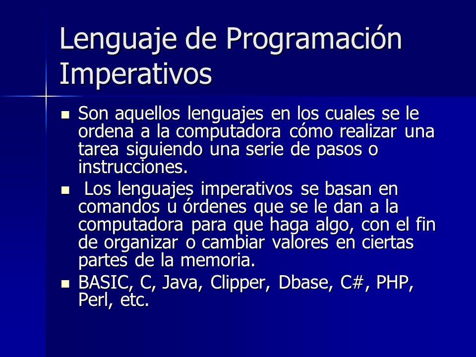 Lenguaje de Programación Imperativos Son aquellos lenguajes en los cuales se le ordena a la computadora cómo realizar una tarea siguiendo una serie de