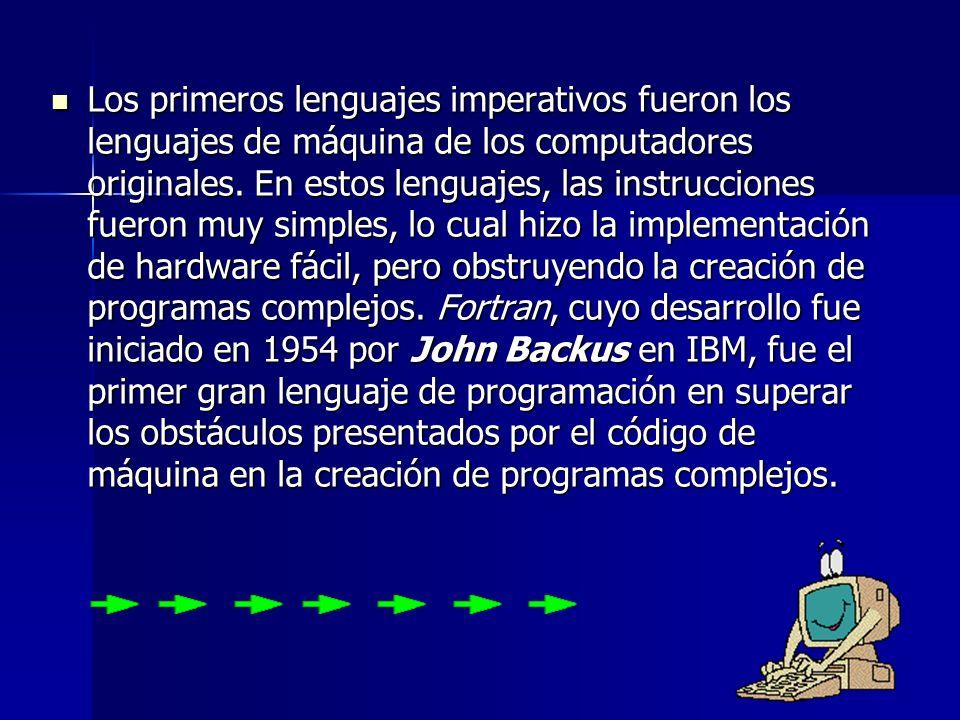 Los primeros lenguajes imperativos fueron los lenguajes de máquina de los computadores originales. En estos lenguajes, las instrucciones fueron muy si