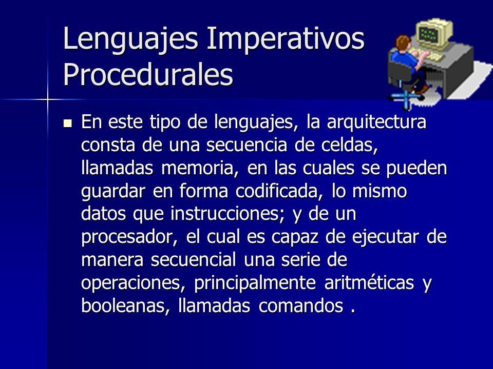 Lenguajes Imperativos Procedurales En este tipo de lenguajes, la arquitectura consta de una secuencia de celdas, llamadas memoria, en las cuales se pu
