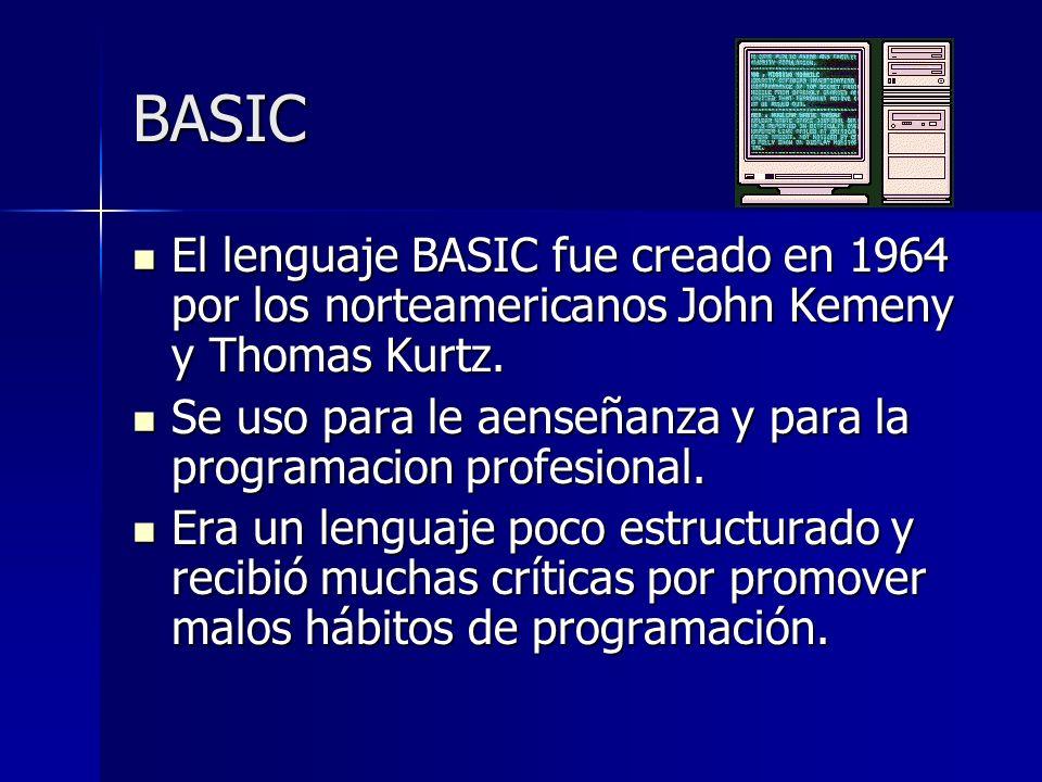 BASIC El lenguaje BASIC fue creado en 1964 por los norteamericanos John Kemeny y Thomas Kurtz. El lenguaje BASIC fue creado en 1964 por los norteameri