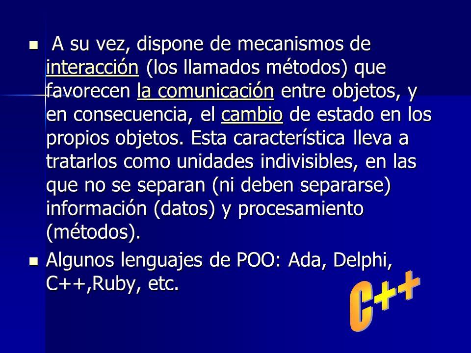 A su vez, dispone de mecanismos de interacción (los llamados métodos) que favorecen la comunicación entre objetos, y en consecuencia, el cambio de est