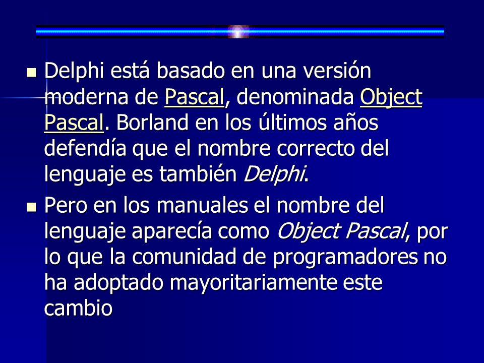 Delphi está basado en una versión moderna de Pascal, denominada Object Pascal. Borland en los últimos años defendía que el nombre correcto del lenguaj