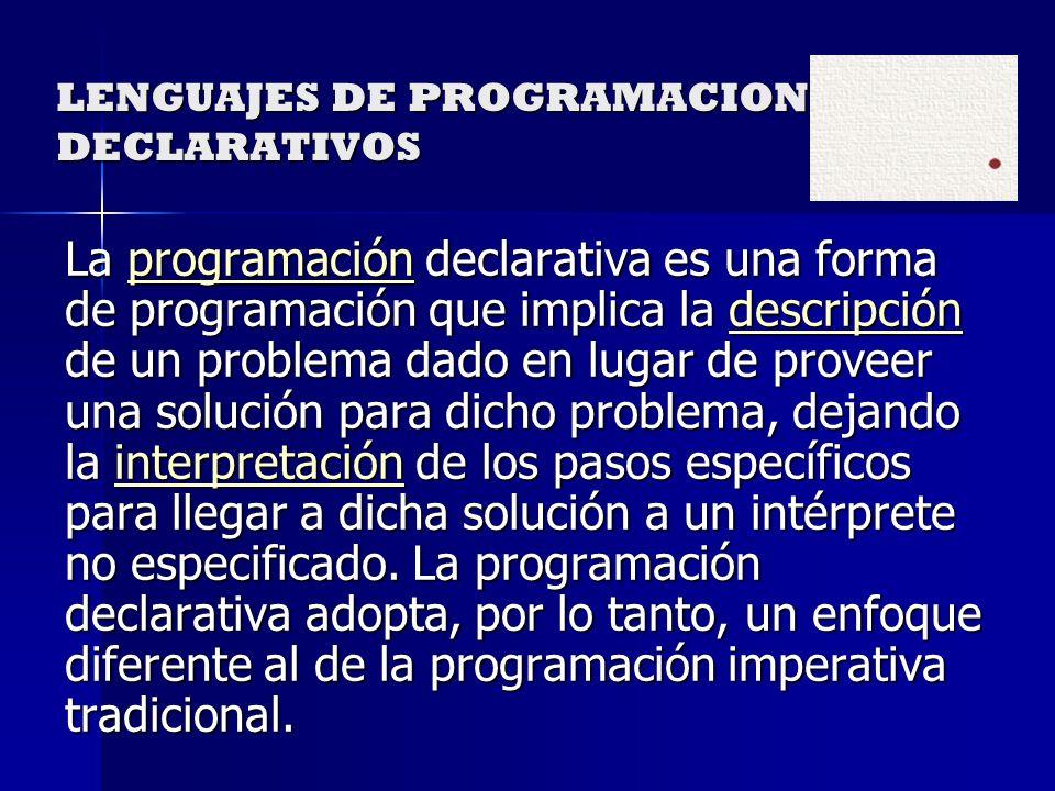 LENGUAJES DE PROGRAMACION DECLARATIVOS La programación declarativa es una forma de programación que implica la descripción de un problema dado en luga