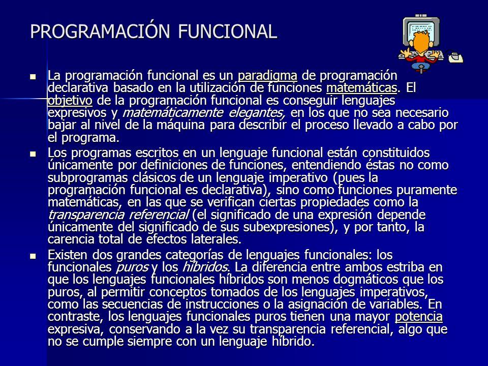 PROGRAMACIÓN FUNCIONAL La programación funcional es un paradigma de programación declarativa basado en la utilización de funciones matemáticas. El obj