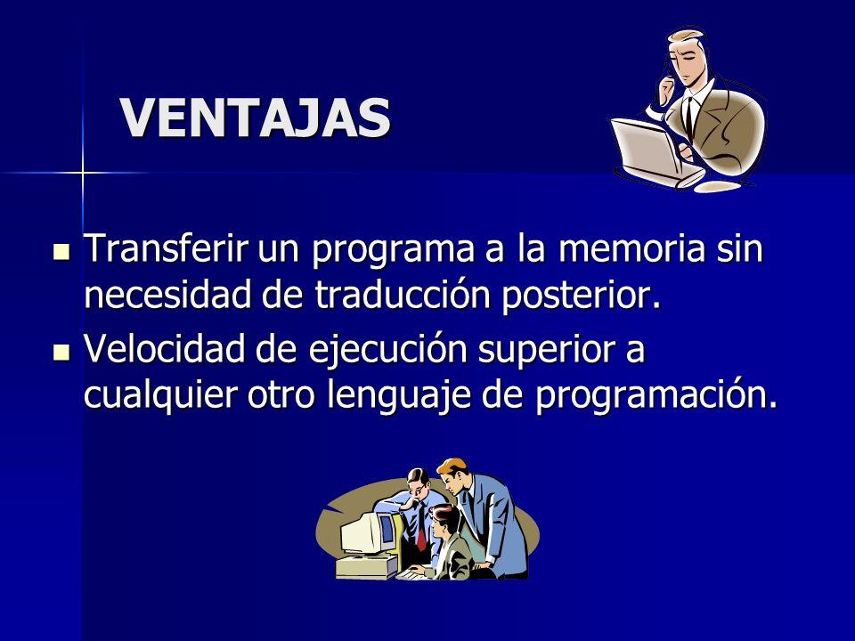 VENTAJAS Transferir un programa a la memoria sin necesidad de traducción posterior. Transferir un programa a la memoria sin necesidad de traducción po