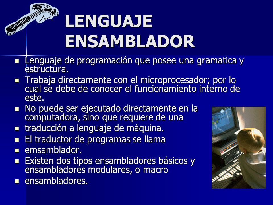 LENGUAJE ENSAMBLADOR Lenguaje de programación que posee una gramatica y estructura. Lenguaje de programación que posee una gramatica y estructura. Tra