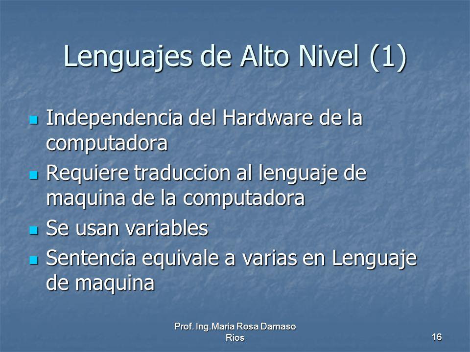 Prof. Ing.Maria Rosa Damaso Rios16 Lenguajes de Alto Nivel (1) Independencia del Hardware de la computadora Independencia del Hardware de la computado