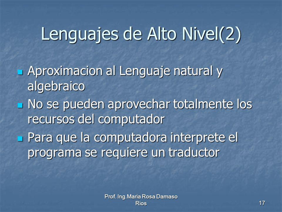 Prof. Ing.Maria Rosa Damaso Rios17 Lenguajes de Alto Nivel(2) Aproximacion al Lenguaje natural y algebraico Aproximacion al Lenguaje natural y algebra